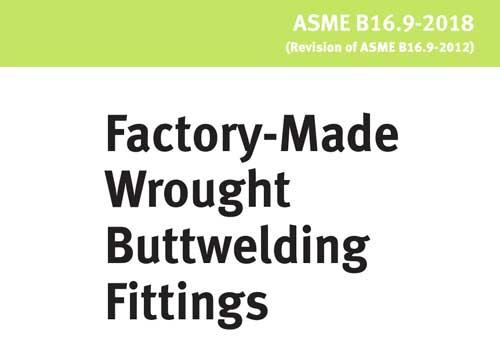 ASME B16.9-2018(Factory-Made Wrought Buttwelding Fittings) 英文版 和 ASME B16.9-2012 (工厂制造的锻钢对焊管件)中文版 标准详解及免费下载